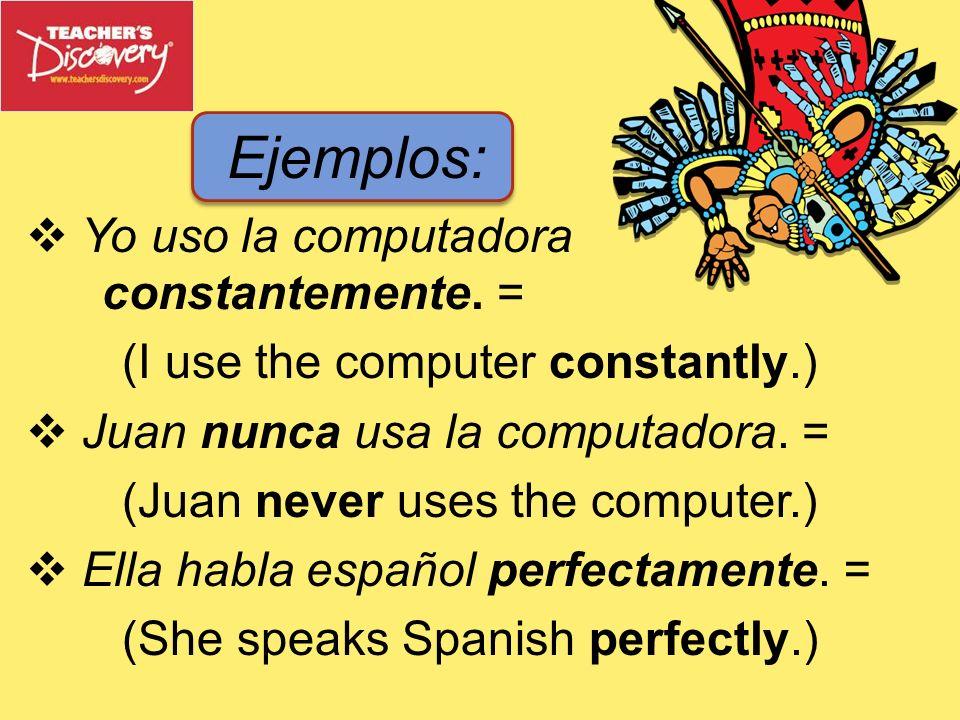 Ejemplos: Yo uso la computadora constantemente. =