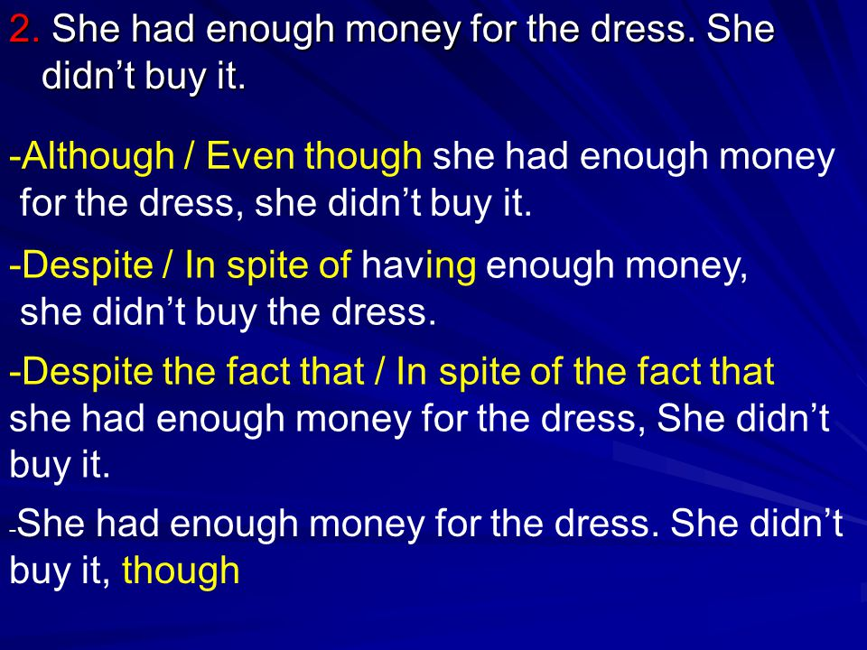 2. She had enough money for the dress. She didn't buy it.
