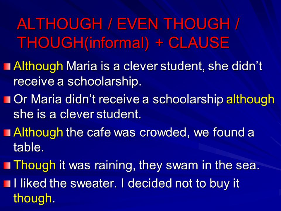 ALTHOUGH / EVEN THOUGH / THOUGH(informal) + CLAUSE