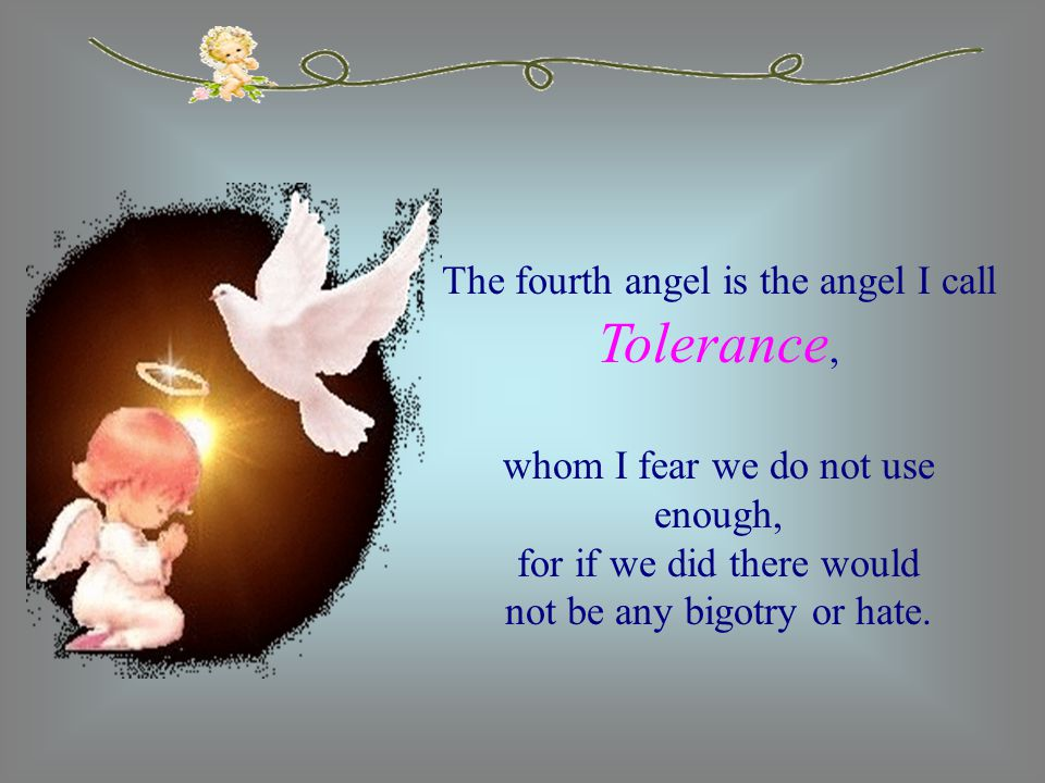 The fourth angel is the angel I call Tolerance,