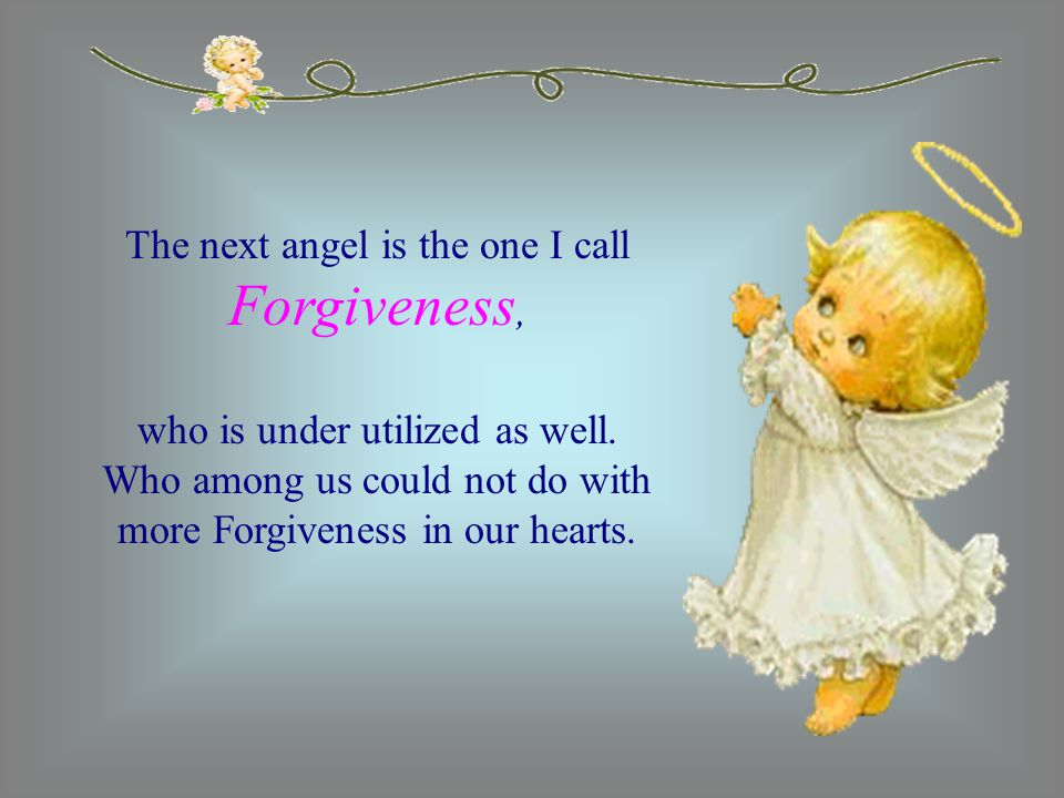 The next angel is the one I call Forgiveness,