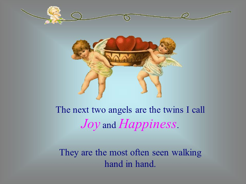 The next two angels are the twins I call Joy and Happiness.