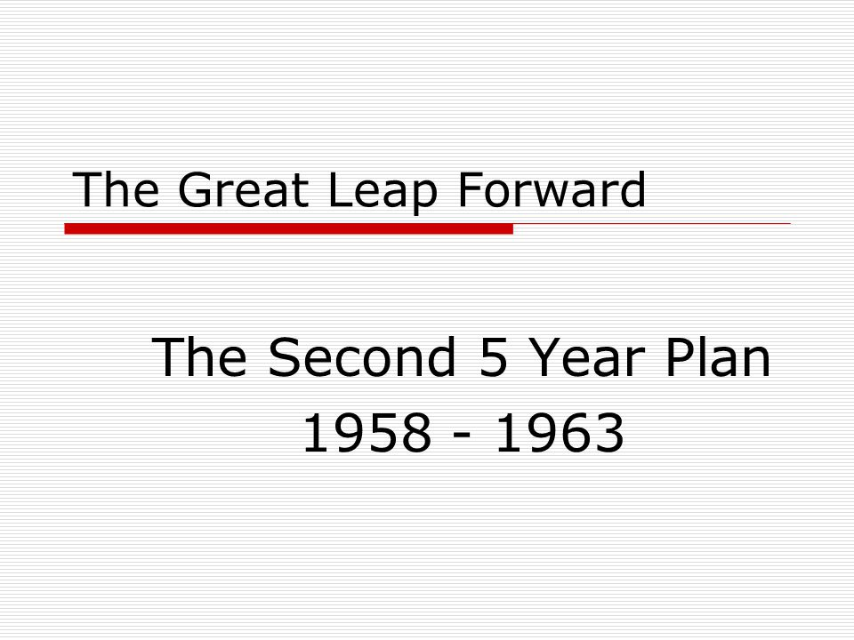 The Great Leap Forward The Second 5 Year Plan 1958 - 1963