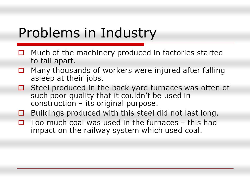 Problems in Industry Much of the machinery produced in factories started to fall apart.