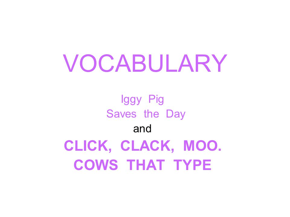 Iggy Pig Saves the Day and CLICK, CLACK, MOO. COWS THAT TYPE
