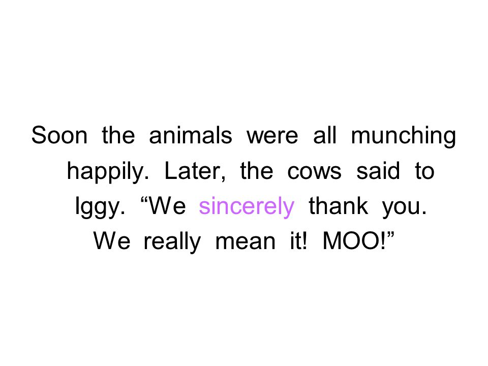 Soon the animals were all munching happily. Later, the cows said to