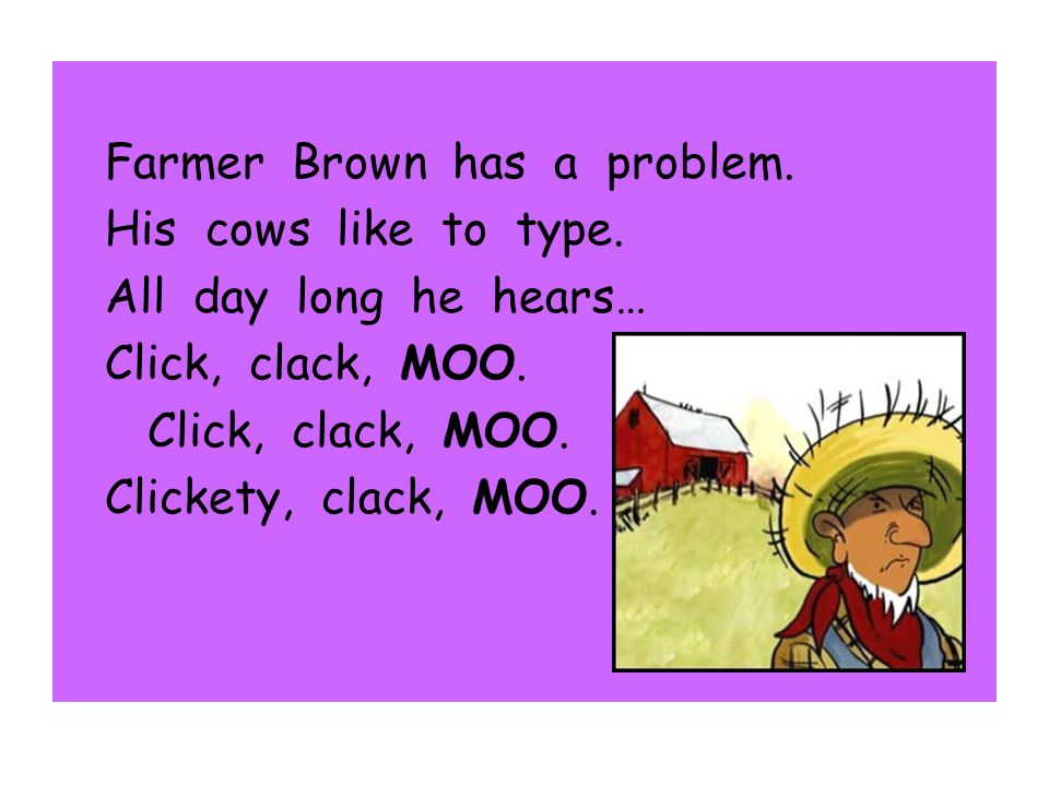 Farmer Brown has a problem.