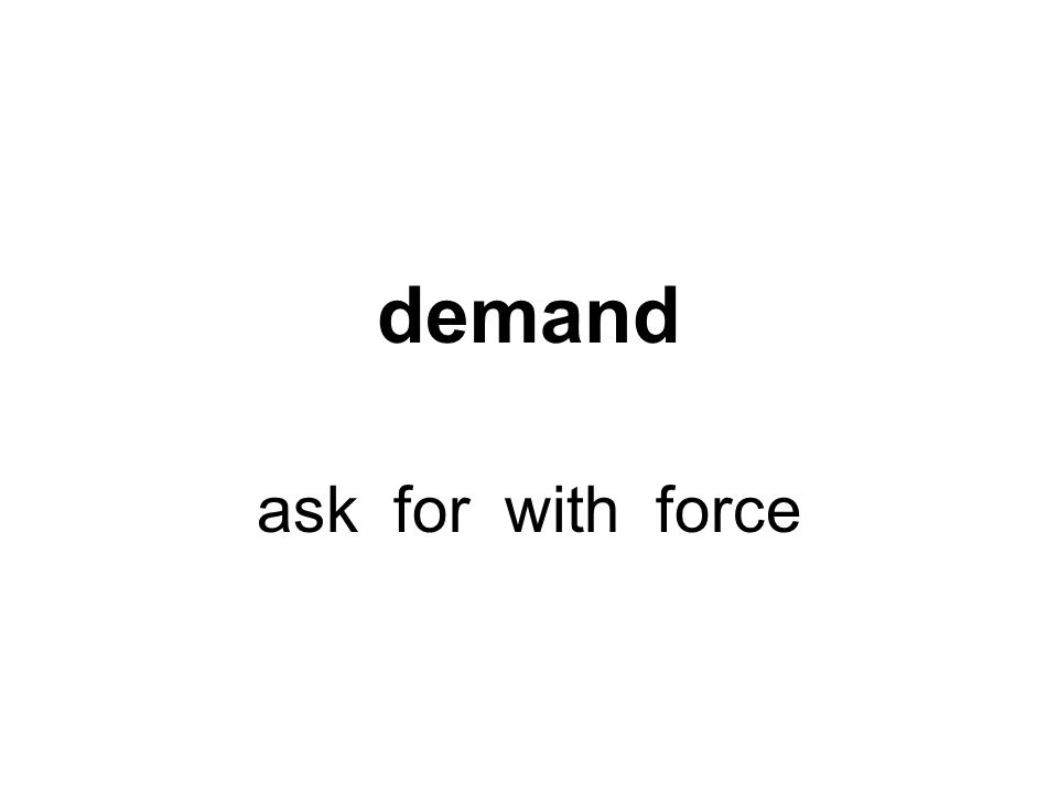 demand ask for with force
