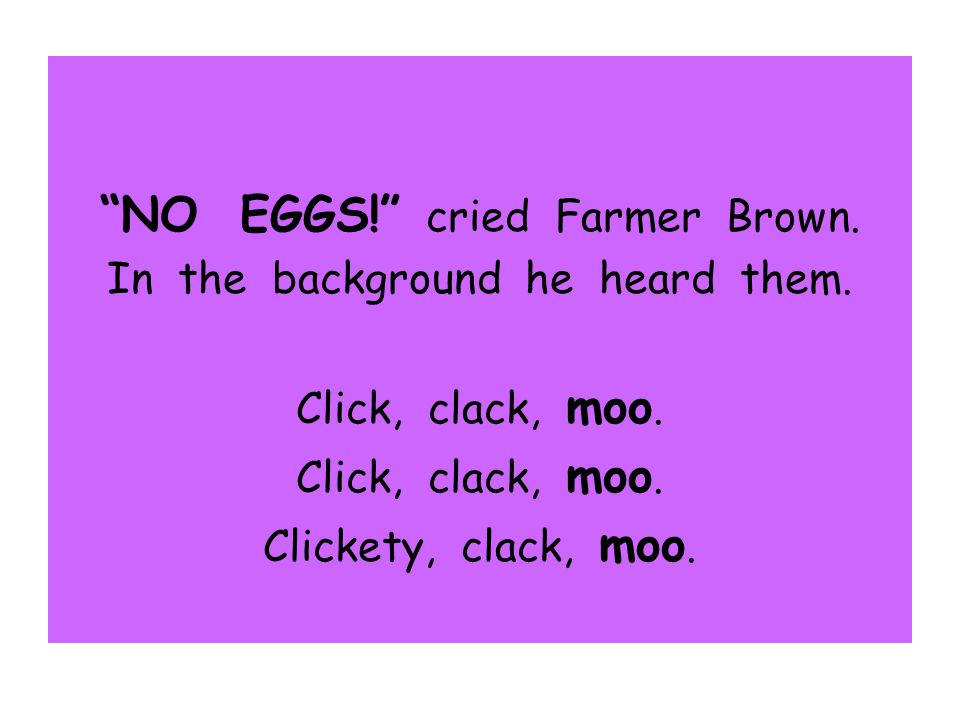 NO EGGS! cried Farmer Brown.