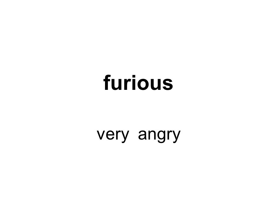 furious very angry