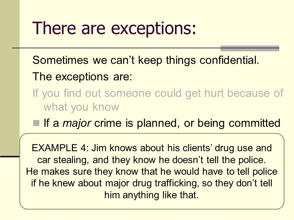 There are exceptions: Sometimes we can't keep things confidential.