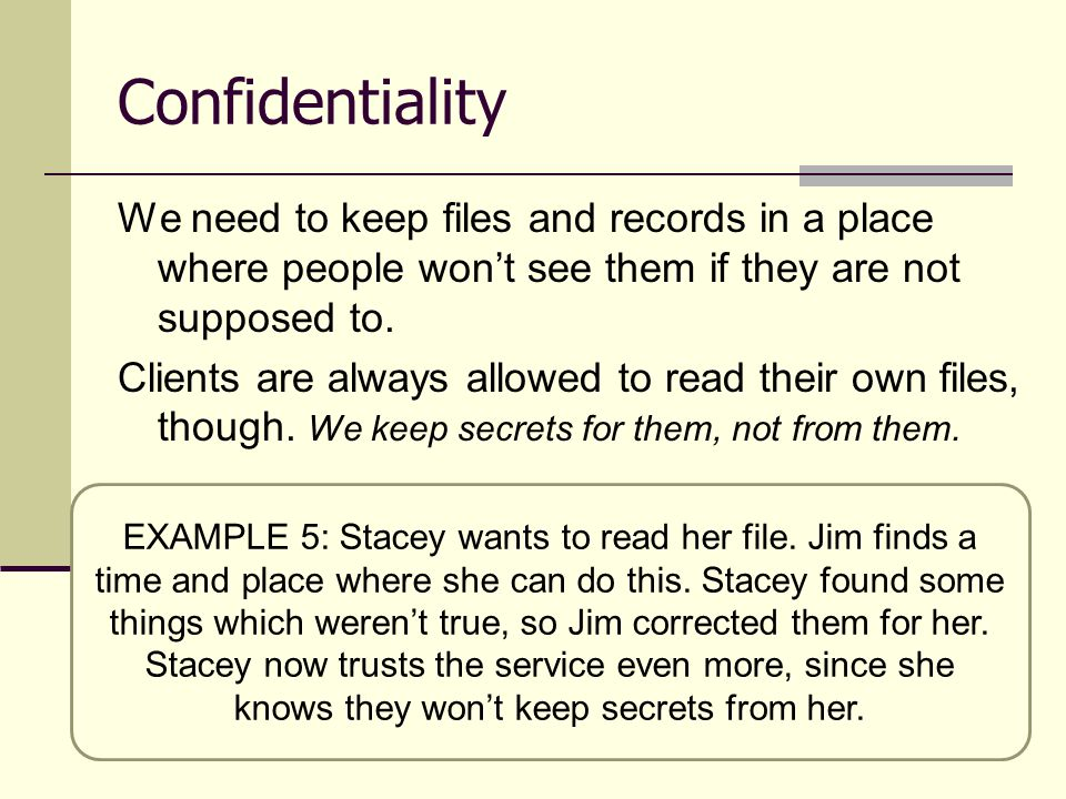 Confidentiality We need to keep files and records in a place where people won't see them if they are not supposed to.