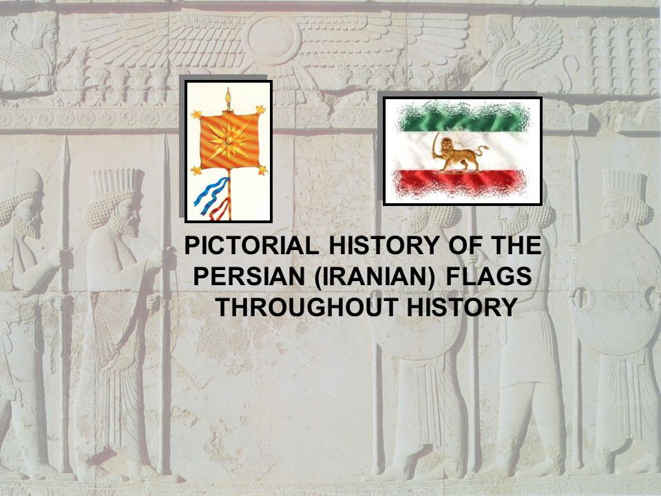 PICTORIAL HISTORY OF THE PERSIAN (IRANIAN) FLAGS