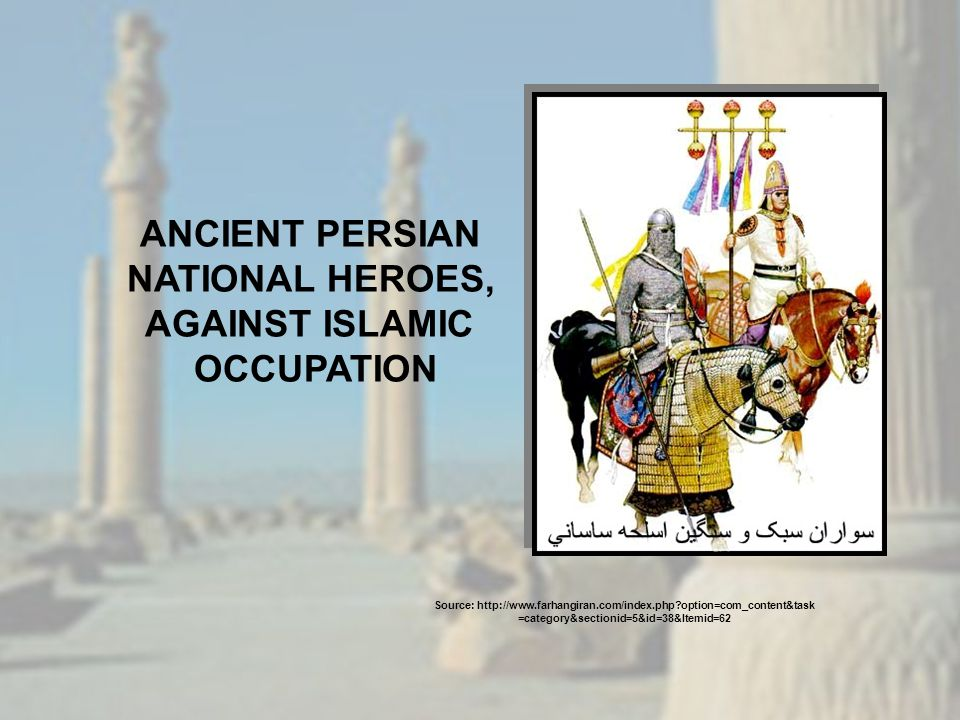 ANCIENT PERSIAN NATIONAL HEROES, AGAINST ISLAMIC OCCUPATION