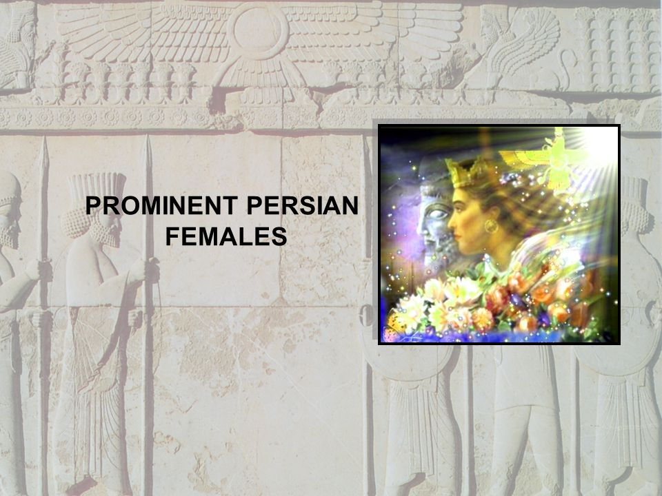 PROMINENT PERSIAN FEMALES