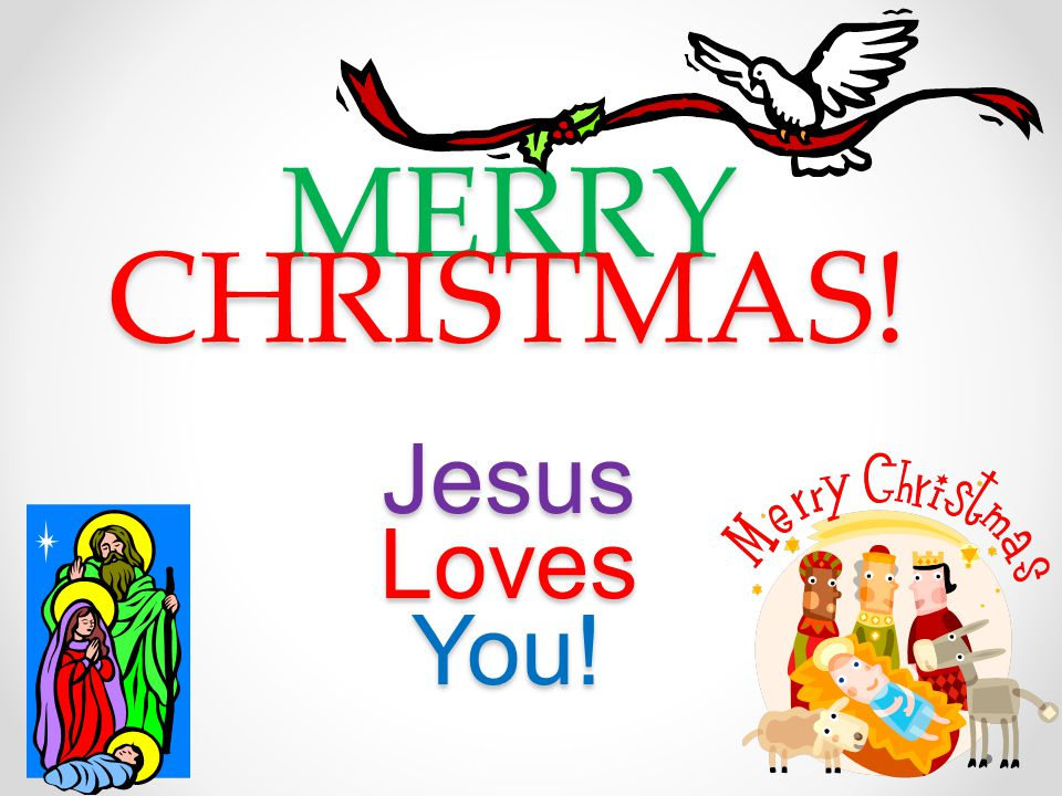 MERRY CHRISTMAS! Jesus Loves You!