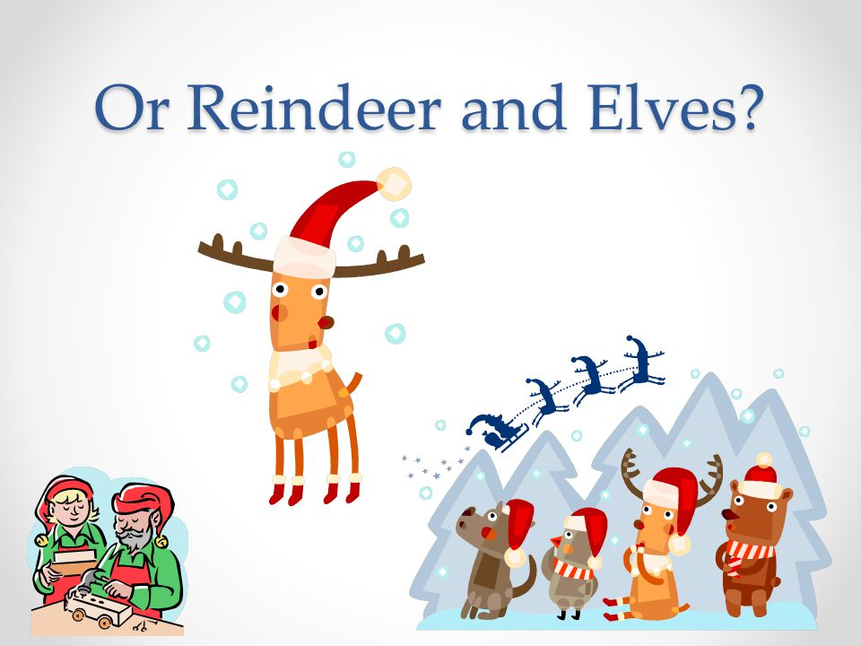 Or Reindeer and Elves