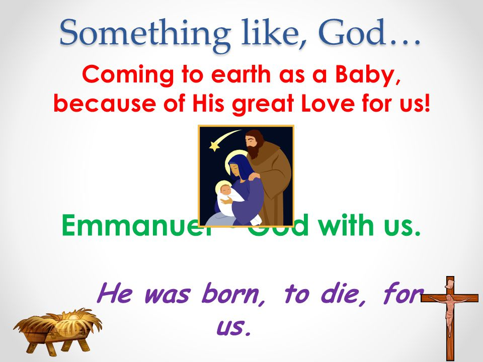 Coming to earth as a Baby, because of His great Love for us!