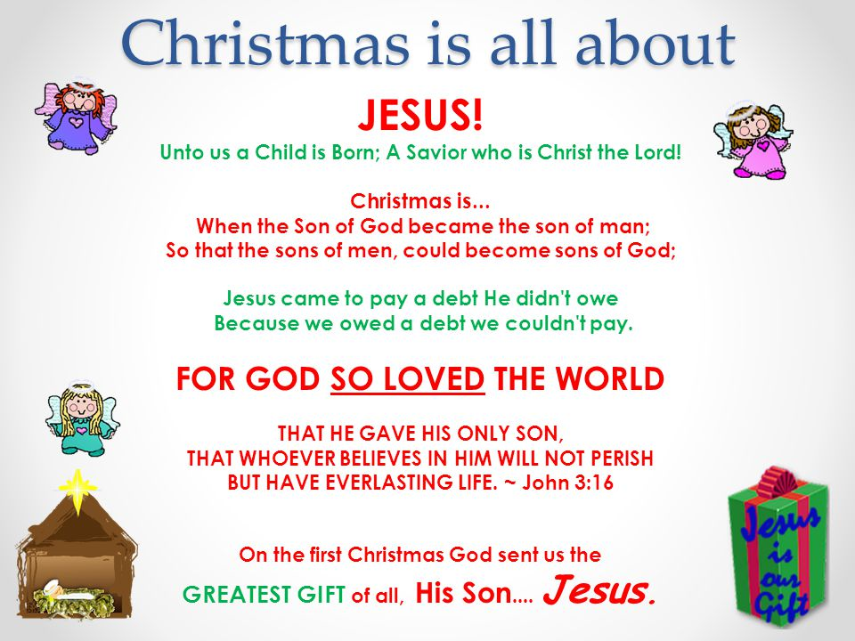 Christmas is all about JESUS! FOR GOD SO LOVED THE WORLD
