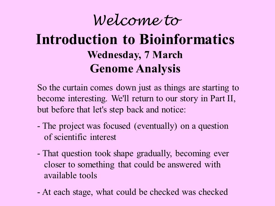 Welcome to Introduction to Bioinformatics Wednesday, 7 March Genome Analysis