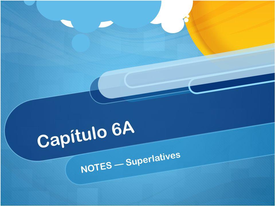Capítulo 6A NOTES — Superlatives