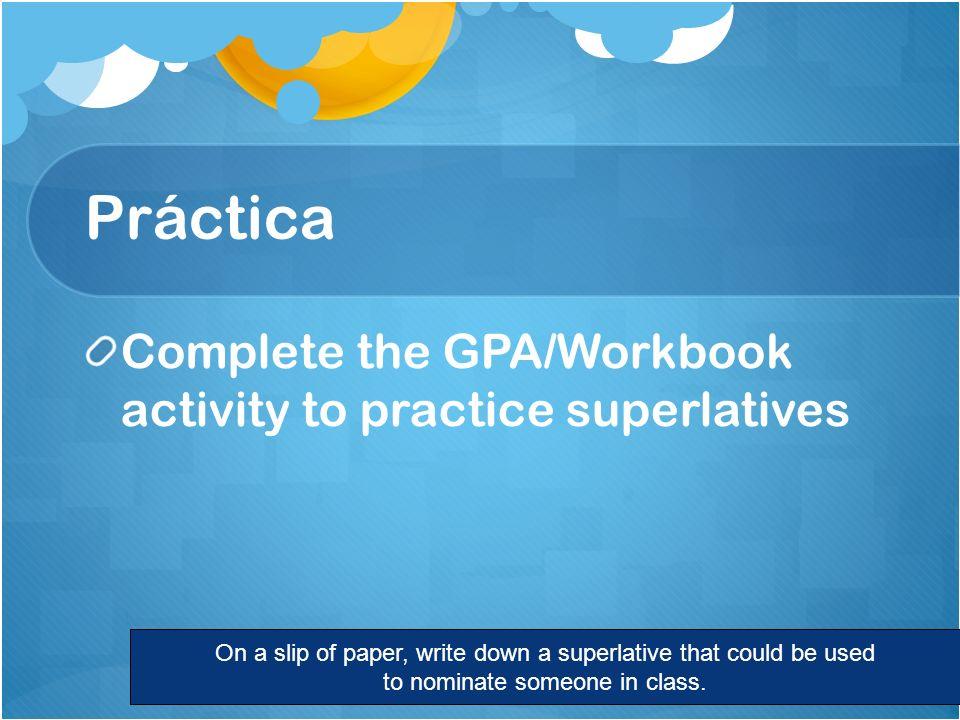 Práctica Complete the GPA/Workbook activity to practice superlatives