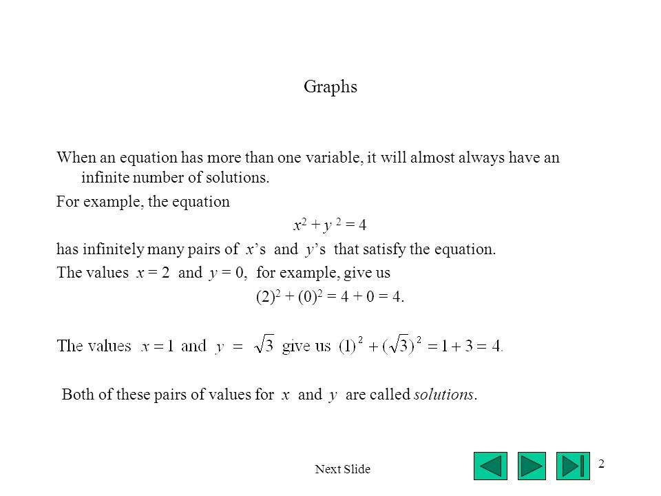 Graphs When an equation has more than one variable, it will almost always have an infinite number of solutions.
