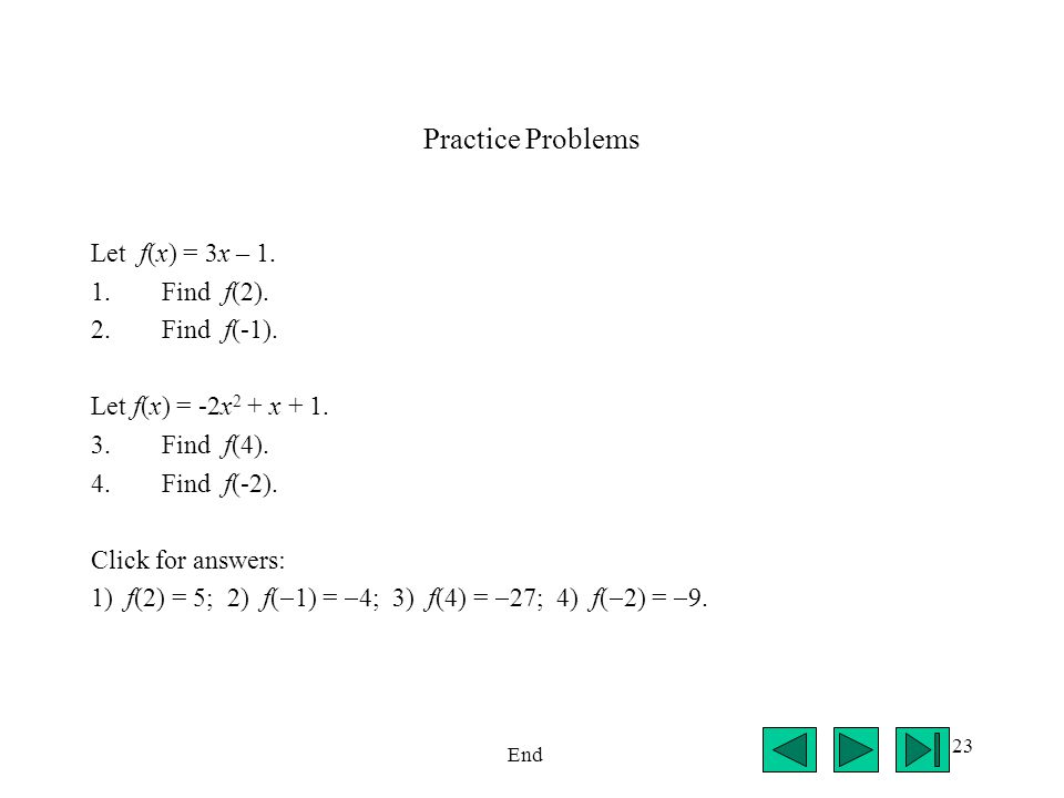 Practice Problems Let f(x) = 3x – 1. Find f(2). Find f(-1).