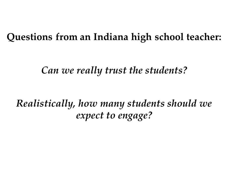 Questions from an Indiana high school teacher: