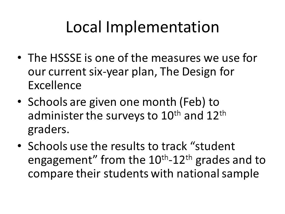 Local Implementation The HSSSE is one of the measures we use for our current six-year plan, The Design for Excellence.