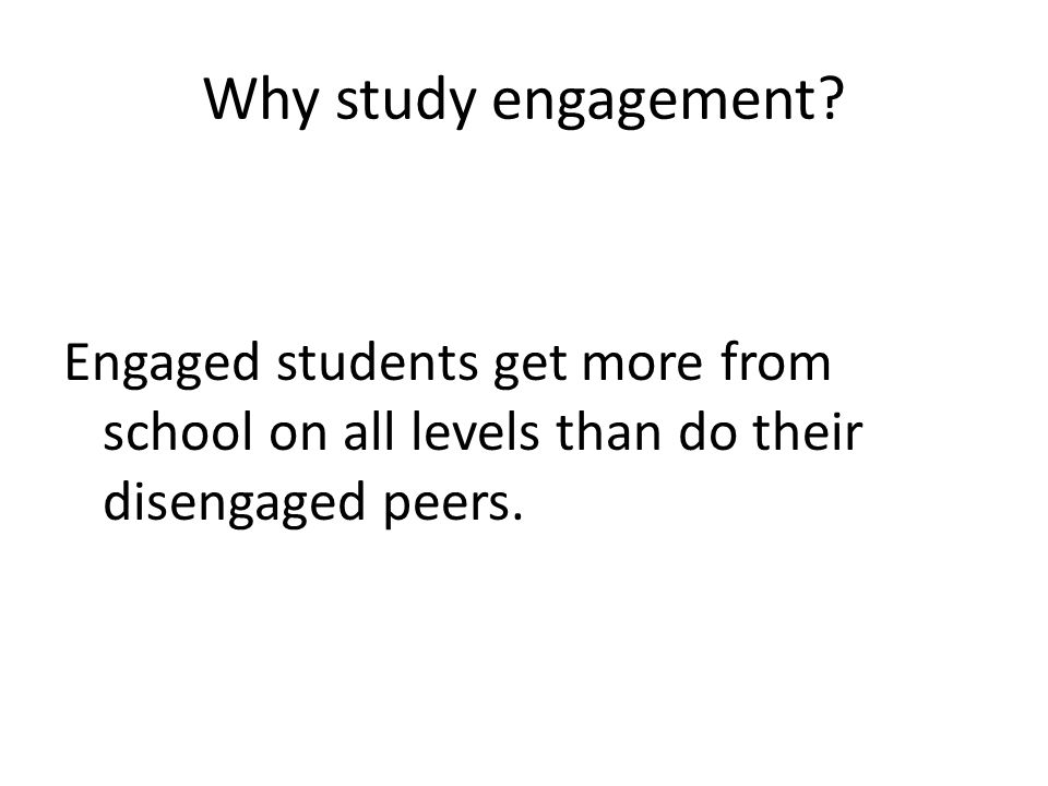 Why study engagement.