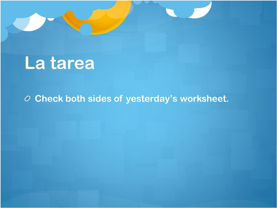 La tarea Check both sides of yesterday's worksheet.