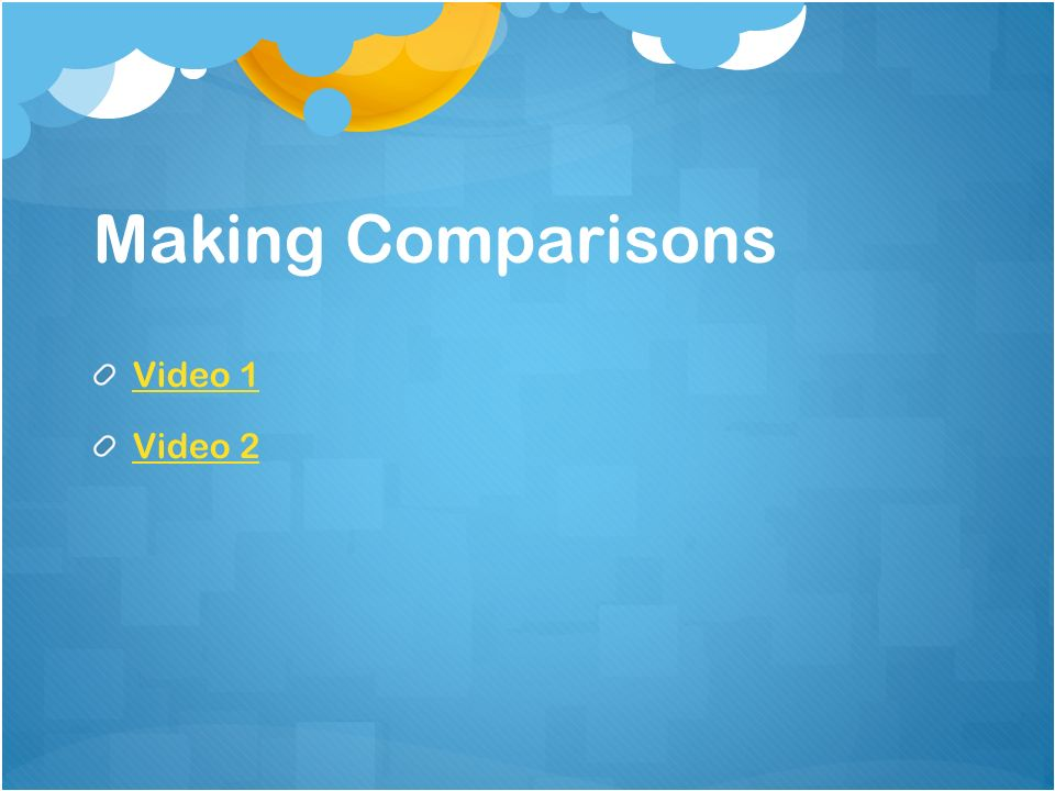 Making Comparisons Video 1 Video 2