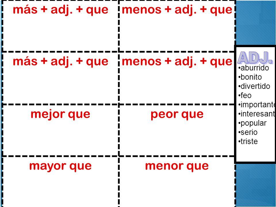 ADJ. más + adj. + que menos + adj. + que mejor que peor que mayor que