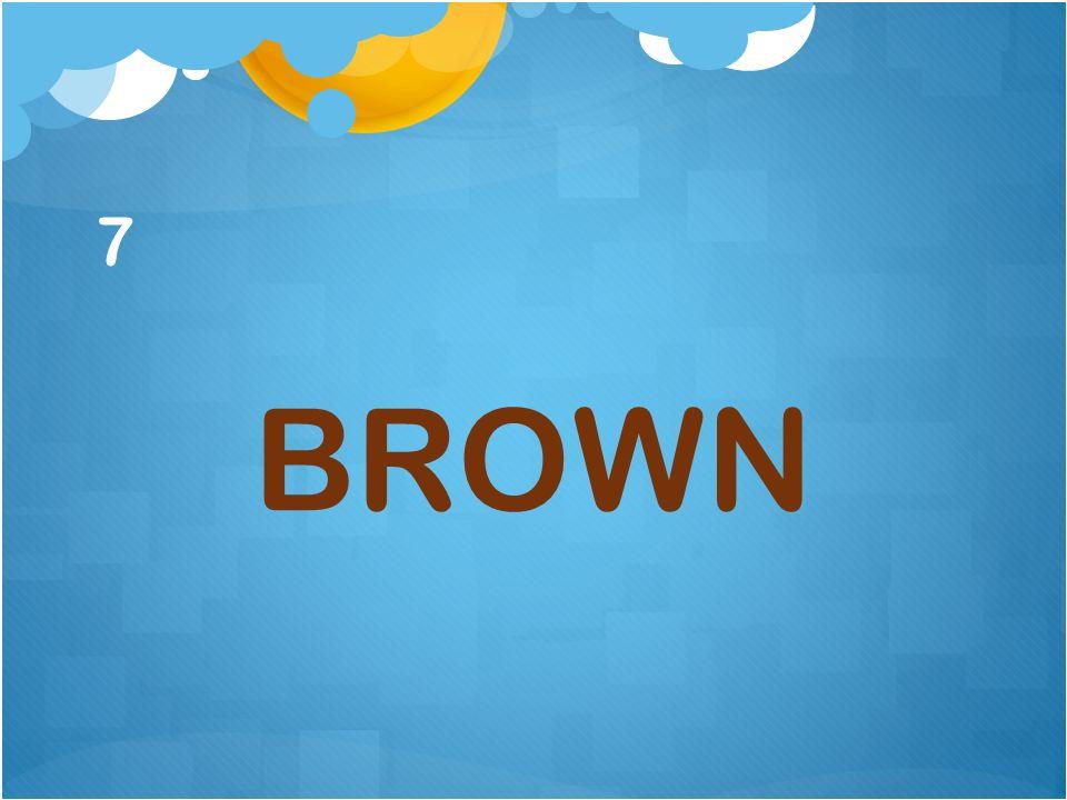 7 BROWN