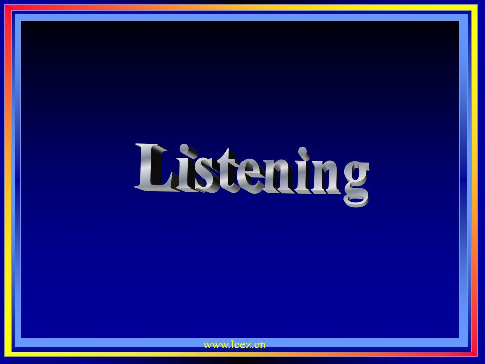 Listening www.lcez.cn