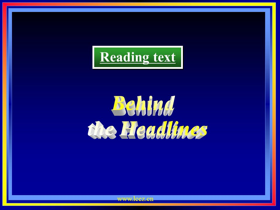 Reading text Behind the Headlines www.lcez.cn