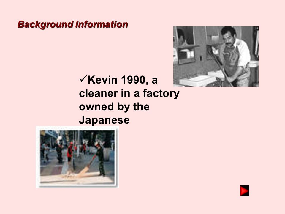 Kevin 1990, a cleaner in a factory owned by the Japanese
