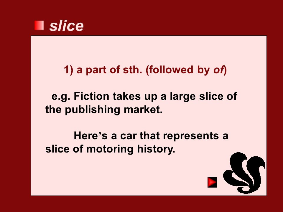 slice 1) a part of sth. (followed by of)
