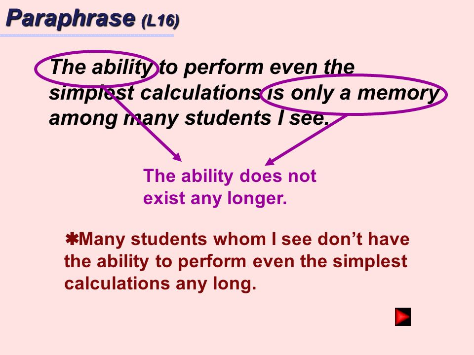 Paraphrase (L16) The ability to perform even the simplest calculations is only a memory among many students I see.