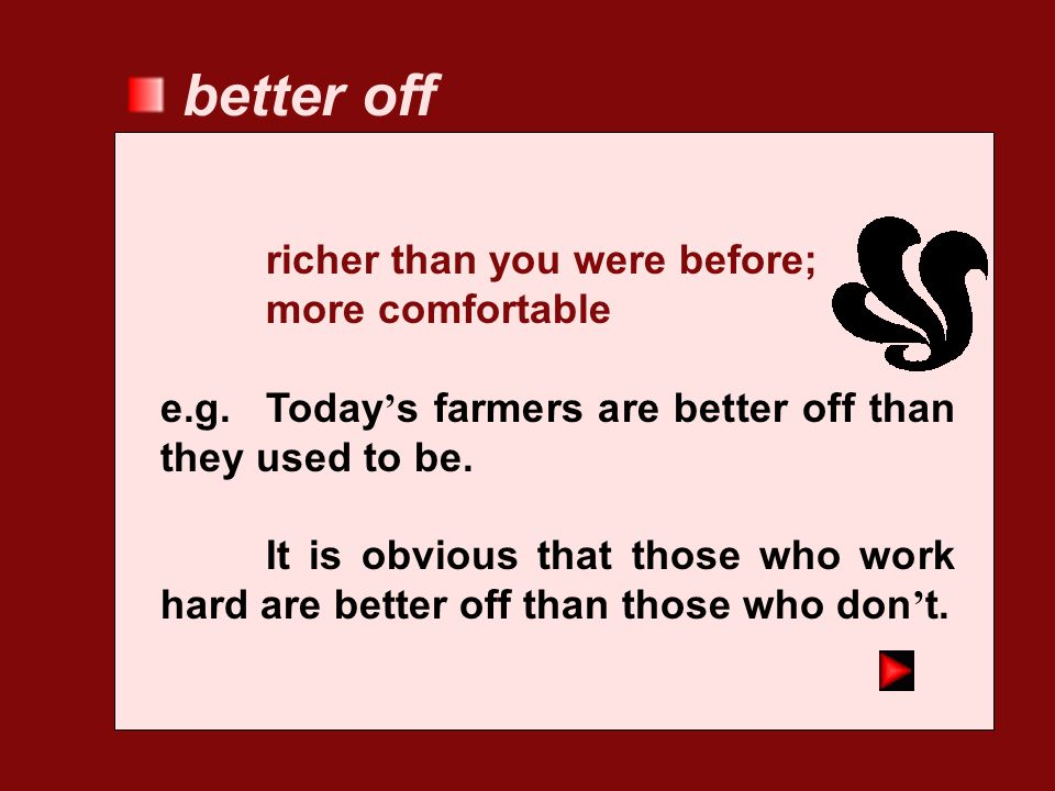 better off richer than you were before; more comfortable