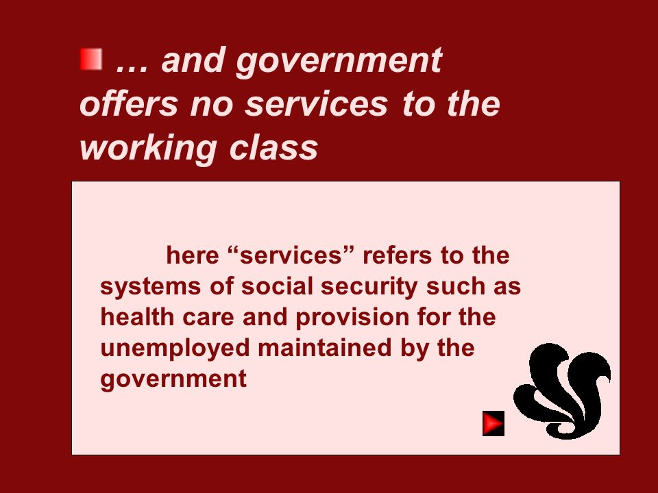 … and government offers no services to the working class