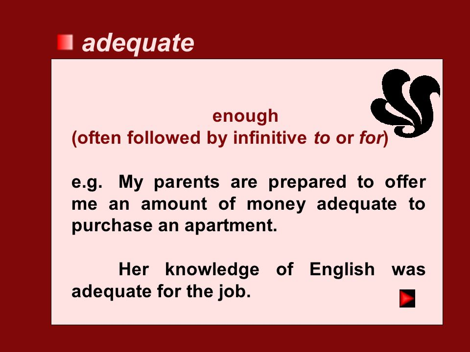 adequate enough (often followed by infinitive to or for)