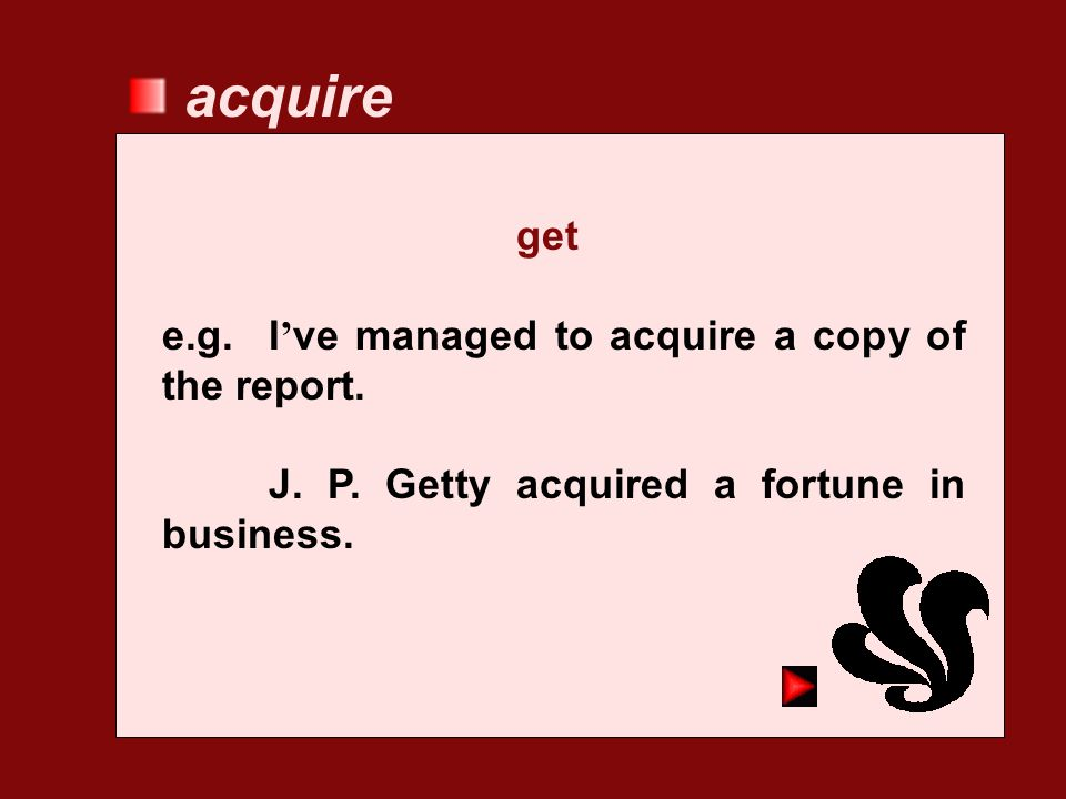 acquire get e.g. I've managed to acquire a copy of the report.