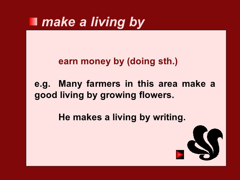 make a living by earn money by (doing sth.)
