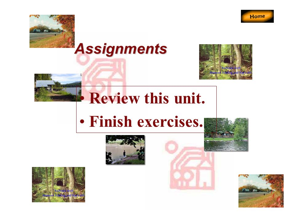 Assignments Review this unit. Finish exercises.