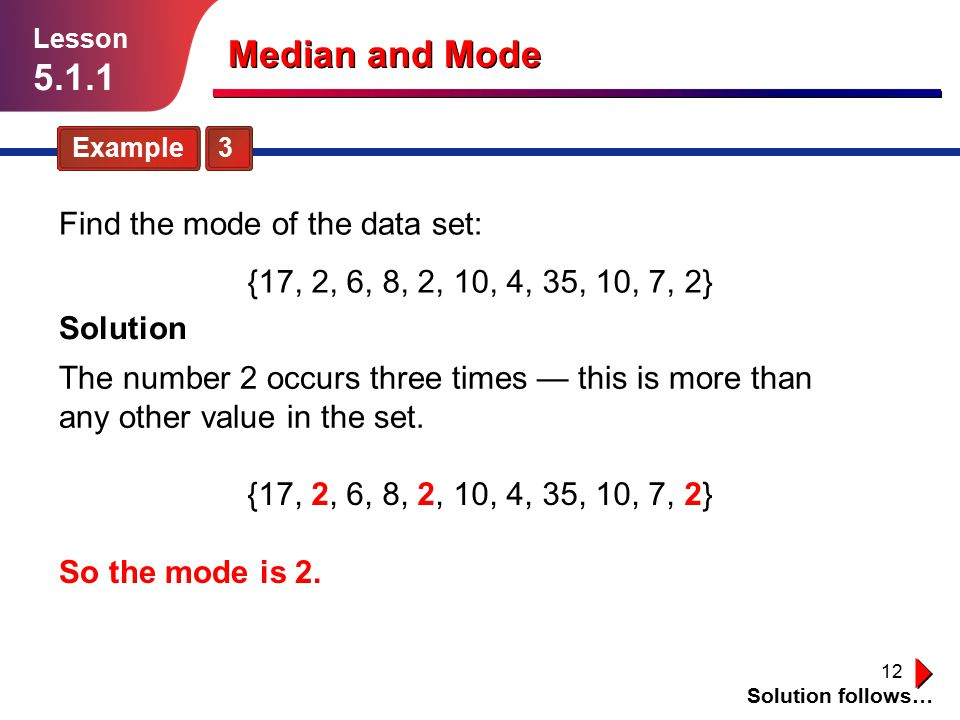 Median and Mode 5.1.1 Find the mode of the data set: