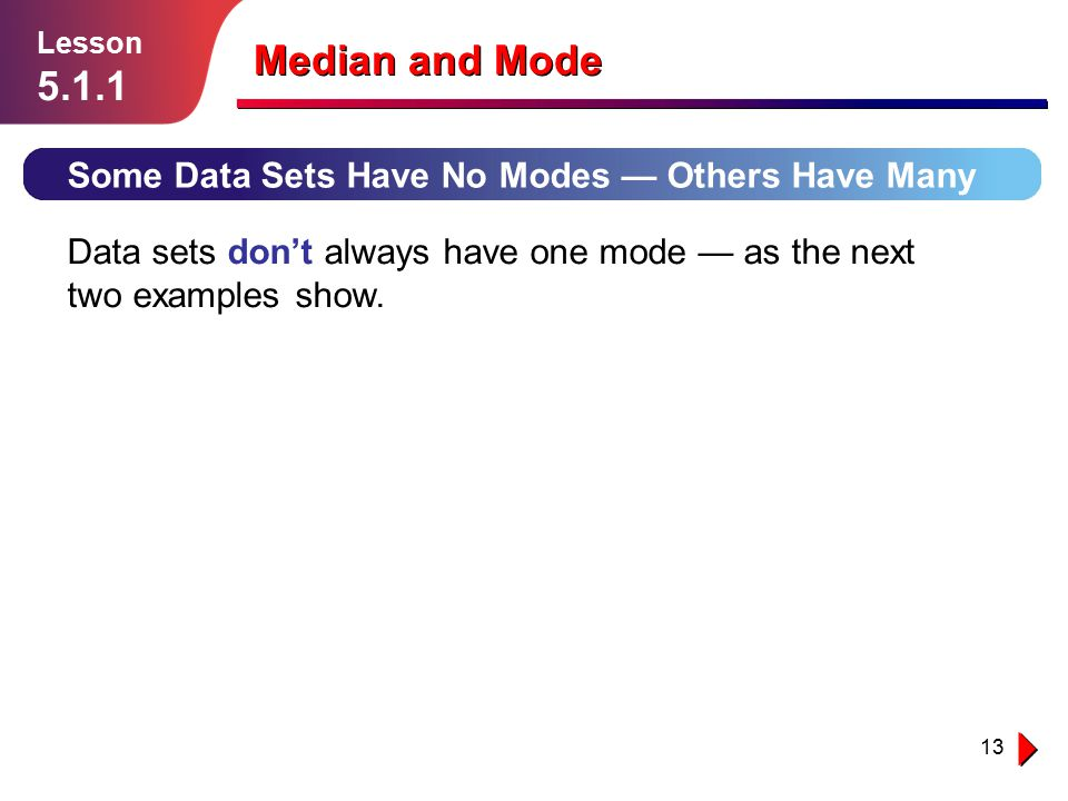 Median and Mode 5.1.1 Some Data Sets Have No Modes — Others Have Many