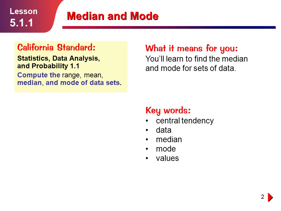 Median and Mode 5.1.1 California Standard: What it means for you: