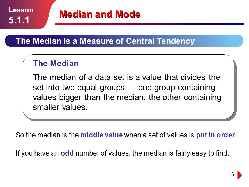 Median and Mode 5.1.1 The Median Is a Measure of Central Tendency